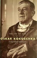 Keegan, Susanne - The Eye of God: A Life of Oskar Kokoschka - 9780747542070 - KEX0303320