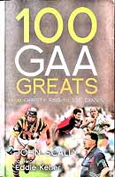 Scally, John - 100 GAA Greats:  From Christie Ring to Joe Canning - 9781845965648 - KEX0307872