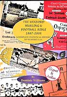 Dominic Williams - The Wexford Hurling and Football Bible 1887-2008 A Complete Statistical History of the Wexford GAA -  - KEX0308120