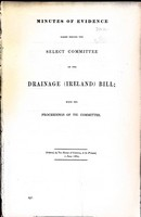 - Minutes of Evidencetaken Before the Select Committee on the Drainage ( ireland ) Bill with the Proceedings of the Committee. -  - KEX0309147