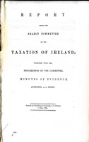 - Report from the Select Committeeon the taxation of Ireland Together with the proceedings f the Committee, Minutes of Evidence Appendix and Index. -  - KEX0309153