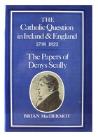 Scully, Denys - The Catholic Question in Ireland and England,1798-1822 :  The Papers of Denys Scully - 9780716524236 - KHS0082927