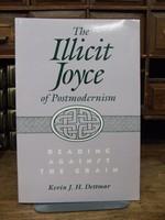 Kevin J H Dettmar - The Illicit Joyce of Postmodernism:  Reading Against the Grain - 9780299150648 - KHS1004109