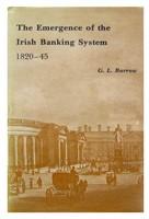 Barrow, George Lennox - Emergence of the Irish Banking System, 1820-45 - 9780717107650 - KHS1004334