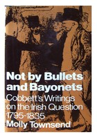 Townsend, Molly - Not by Bullets and Bayonets:  Cobbett's Writings on the Irish Question, 1795-1835 - 9780722062135 - KHS1015137