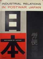 Solomon Levine - Industrial Relations in Postwar Japan -  - KHS1021596