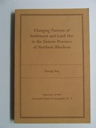 George Kay - Changing Patterns of Settlement and Land Use in the Eastern Province of Northern Rhodesia -  - KHS1024079