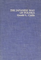 Curtis, Gerald L. - The Japanese Way of Politics (Studies of the East Asian Institute) -  - KLJ0013682