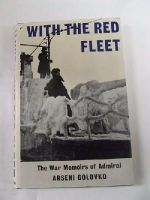 Arsenii Grigorevich (1906-1962) Golovko - With the Red fleet : the war memoirs of the late Admiral Arseni G. Golovko. Translated from the Russian by Peter Broomfield / edited and introduced by Sir Aubrey Mansergh -  - KLN0005195