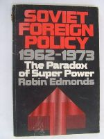 Robin Edmonds - Soviet Foreign Policy 1962 - 1973 , The Paradox Of Super Power -  - KLN0009179