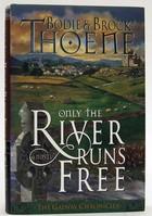 Thoene, Bodie, Thoene, Brock - Only the River Runs Free (Galway Chronicles/Bodie Thoene) - 9780785280675 - KOC0024637