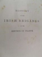 John Cornelius O'Callghan - History of the Irish Brigades in the Service of France from the Revolution in Great Britain and Ireland under James II., to the Revolution in France under Louis XVI -  - KON0820027