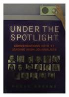 Roger Greene - Under the Spotlight: Conversations with 17 Leading Irish Journalists - 9781904148821 - KON0822644