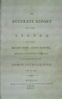 John Foster - An Accurate Report of the Speech of the Right Hon. John Foster, Speaker of the House of Commons, in the committee on the Roman Catholic Bill, Feb. 27, 1793 -  - KON0826768