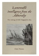 Chris Thomas - Lamentable Intelligence from the Admiralty: The Sinking of the HMS Vanguard in 1875 - 9781845885441 - KRF0019293