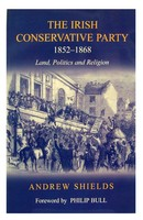 Andrew Shields - The Irish Conservative Party, 1852-1868: Land, Politics and Religion - 9780716528821 - KSC0000918