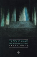 Bushe, Paddy - To Ring in Silence: New and Selected Poems - 9781904556886 - KSG0013797