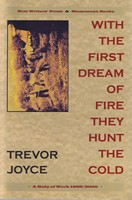 Trevor Joyce - With the First Dream of Fire They Hunt the Cold: A Body of Work 1966-2000 - 9780907562375 - KSG0013912