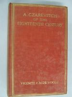 Vicomte E. -M. De Vogue - A Czarevitch of the Eighteenth Century and Other Studies in Russian History -  - KST0001192
