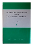 Scott, Brendan - Religion and Reformation in the Tudor Diocese of Meath - 9781851829958 - KTJ0001854