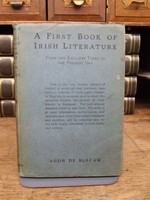 Aodh De Blacam - A First Book of Irish Literature, Hiberno-Latin, gaelic, Anglo-Irish From the Earliest Times to the Present Day -  - KTK0094202